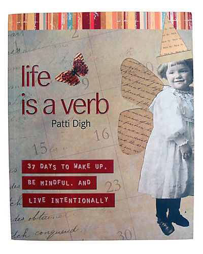 Life is a verb by Patti Digh
