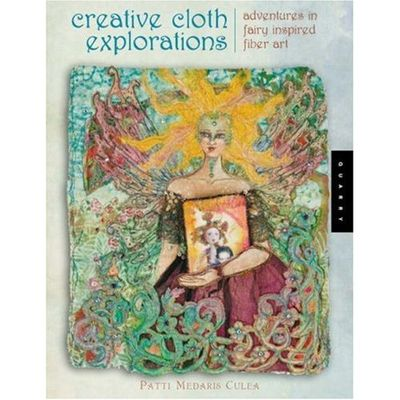 Creative Cloth Explorations by Patti Culea